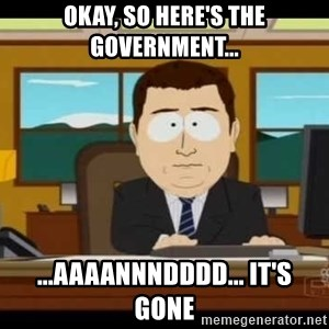 south park aand it's gone - Okay, so here's the government... ...AAAANNNDDDD... it's gone