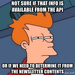 Futurama Fry - not sure if that info is available from the api or if we need to determine it from the newsletter contents