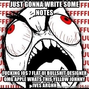 Rage Face - just gonna write some notes fucking ios 7 flat ui bullshit designer omg apple whats this yellow johnny ives arghh