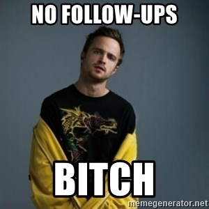 Jesse Pinkman - no follow-ups  Bitch