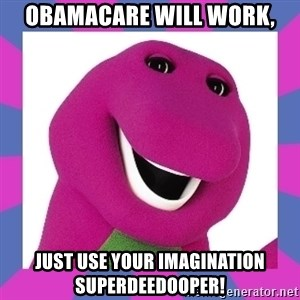 Barney the Dinosaur - Obamacare will work, Just use your imagination SUPERDEEDOOPER!