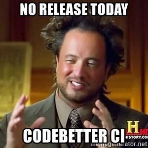 Ancient Aliens - no release today codebetter ci