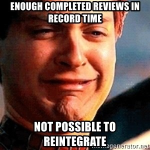 Crying Tobey Maguire - Enough completed reviews in record time Not possible to reintegrate