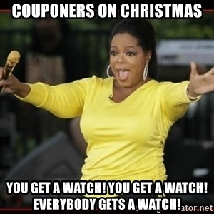 Overly-Excited Oprah!!!  - Couponers on Christmas You get a watch! You get a watch! Everybody gets a watch!