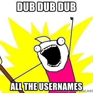 X ALL THE THINGS - dub dub dub all the usernames
