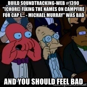 "Zoidberg - BUILD soundtracking-web #1390 ""[CHORE] Fixing the names on campfire for cap l... - Michael Murray"" WAS BAD AND YOU SHOULD FEEL BAD"