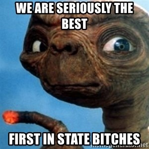 ET OUCH - We are seriously the best  First in state bitches
