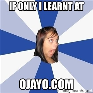 Annoying Facebook Girl - If only i learnt at OJAYO.com