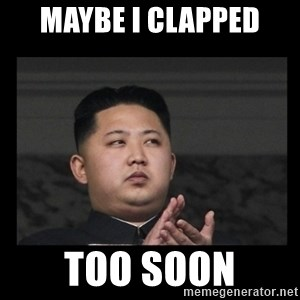 Kim Jong-hungry - Maybe I clapped too soon