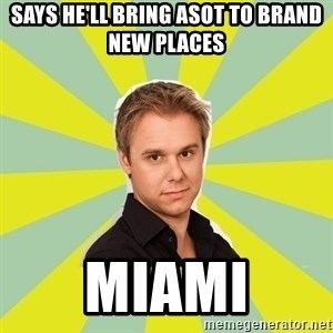 armin van buuren - says he'll bring asot to brand new places miami