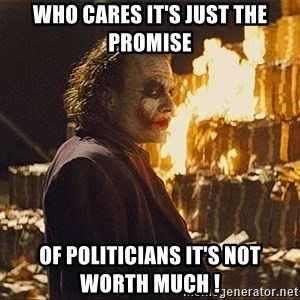 The joker burning money - Who cares it's just the promise  of politicians it's not worth much !