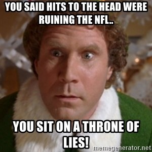Throne of Lies Elf - you said hits to the head were ruining the NFL.. YOU SIT ON A THRONE OF LIES!