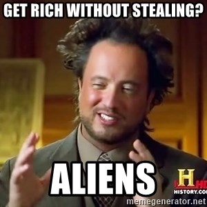 Ancient Aliens - Get rich without stealing? Aliens