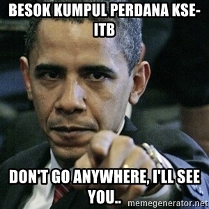 Pissed off Obama - besok kumpul perdana kse-itb don't go anywhere, i'll see you..
