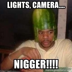 king nigger - Lights, Camera.... Nigger!!!!