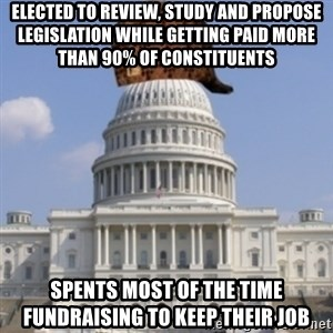 Scumbag Congress - Elected to review, study and propose legislation while getting paid more than 90% of constituents spents most of the time fundraising to keep their job