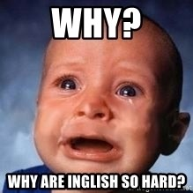Very Sad Kid - Why? WHY ARE INGLISH SO HARD?