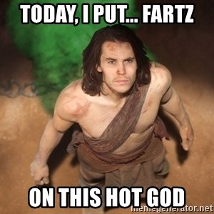 John Farter - Today, I put... FARTZ on this hot god