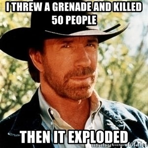 Brutal Chuck Norris - I threw a grenade and killed 50 people then it exploded