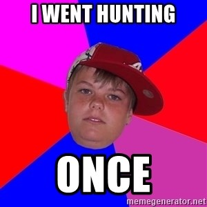 Obviously Redneck Teenager - I went hunting ONCE