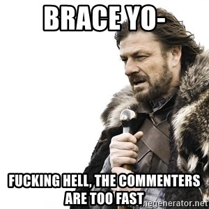 Winter is Coming - Brace Yo- Fucking Hell, the commenters are too fast