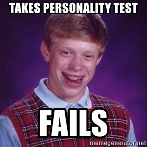 Bad Luck Brian - takes personality test fails