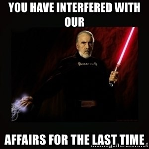 count dooku - You have interfered with our  affairs for the last time