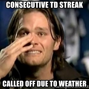 crying tom brady - Consecutive TD Streak Called off due to weather