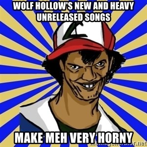 creepy ash - Wolf Hollow's new and heavy unreleased songs Make meh very horny