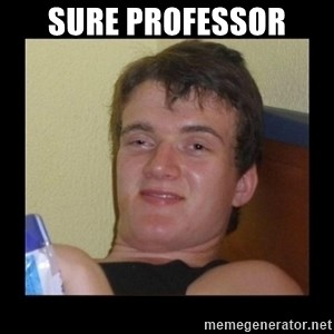 Drug guy meme  - Sure Professor