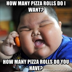 Fat Asian Kid - How many pizza rolls do I want? How many pizza rolls do you have?