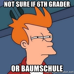 Futurama Fry - not sure if 6th grader or baumschule