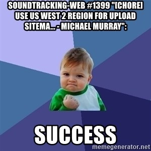 "Success Kid - soundtracking-web #1399 ""[CHORE] Use us west 2 region for upload sitema... - Michael Murray"":  success"