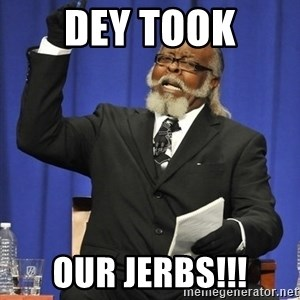 Rent Is Too Damn High - DEY TOOK OUR JERBS!!!