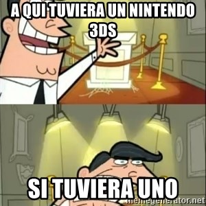 if i had one doubled - a qui tuviera un nintendo 3DS  si tuviera uno