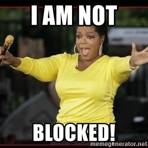 Overly-Excited Oprah!!!  - I am not  Blocked!