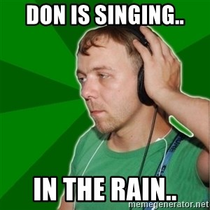 Sarcastic Soundman - Don is singing.. In the rain..