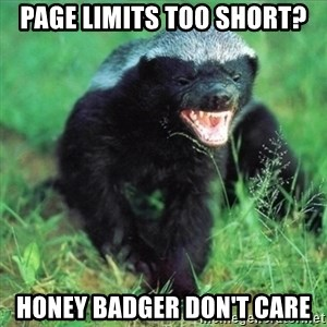 Honey Badger Actual - page limits too short? honey badger don't care