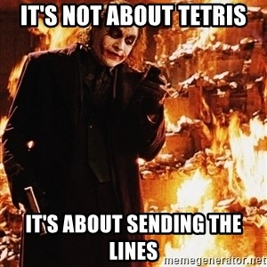 It's about sending a message - It's not about tetris It's about sending the lines