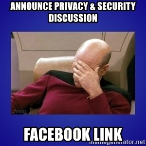 Picard facepalm  - Announce Privacy & Security discussion facebook link