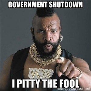Mr T - government shutdown i pitty the fool