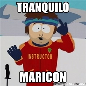 SouthPark Bad Time meme - tranquilo  maricon