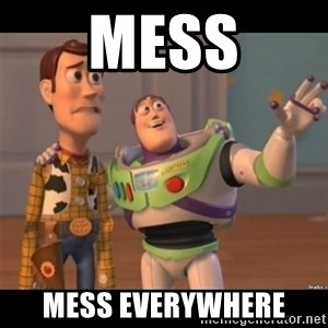 Buzz lightyear meme fixd - Mess Mess everywhere