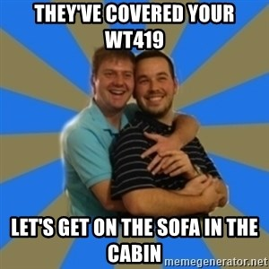 Stanimal - they've covered your WT419 let's get on the sofa in the cabin