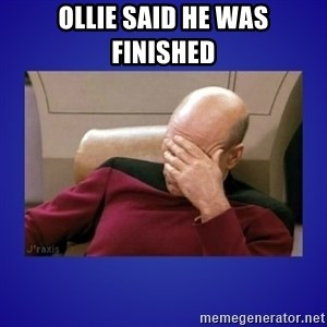Picard facepalm  - Ollie said he was finished