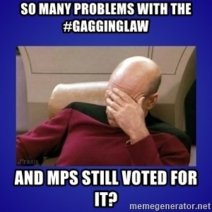 Picard facepalm  - So many problems with the #gagginglaw And MPs still voted for it?
