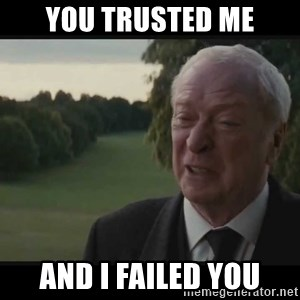 you trusted me and i failed you alfred i failed you meme generator
