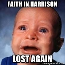 Very Sad Kid - Faith in harrison LOST AGAIN