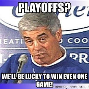 jim mora - Playoffs? We'll be lucky to win even one game!