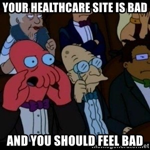 Zoidberg - Your healthcare site is bad AND YOU SHOULD FEEL BAD
